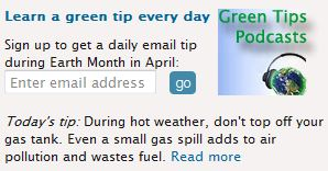 Learn a green tip every day: Sign up to get a daily email tip during Earth Month in April.